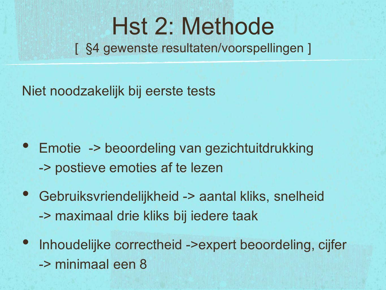 Hst 2: Methode [ §4 gewenste resultaten/voorspellingen ] Niet noodzakelijk bij eerste tests Emotie -> beoordeling van gezichtuitdrukking -> postieve e