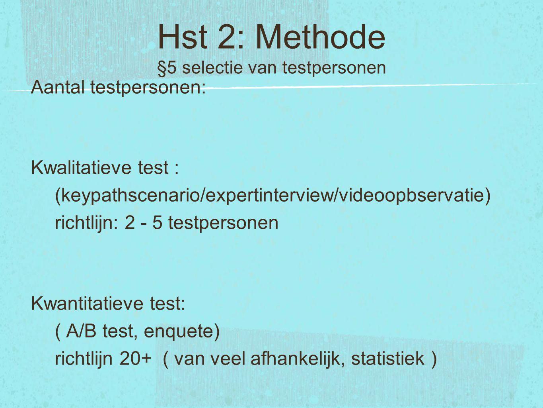 Hst 2: Methode §5 selectie van testpersonen Aantal testpersonen: Kwalitatieve test : (keypathscenario/expertinterview/videoopbservatie) richtlijn: 2 -
