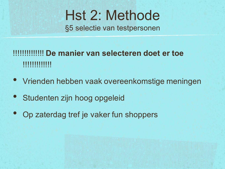 Hst 2: Methode §5 selectie van testpersonen !!!!!!!!!!!!!! De manier van selecteren doet er toe !!!!!!!!!!!!! Vrienden hebben vaak overeenkomstige men