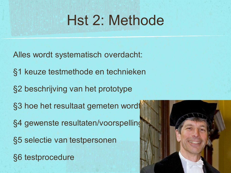 Hst 2: Methode Alles wordt systematisch overdacht: §1 keuze testmethode en technieken §2 beschrijving van het prototype §3 hoe het resultaat gemeten w