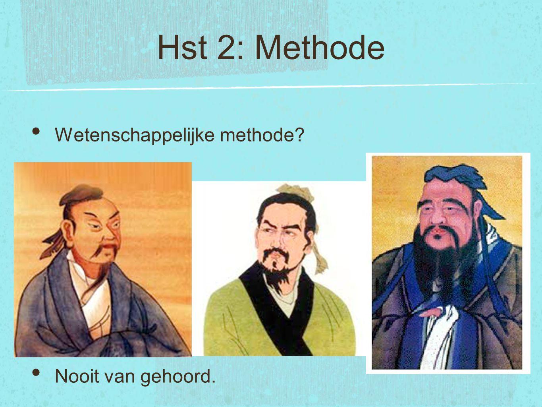 Hst 2: Methode Wetenschappelijke methode? Nooit van gehoord.