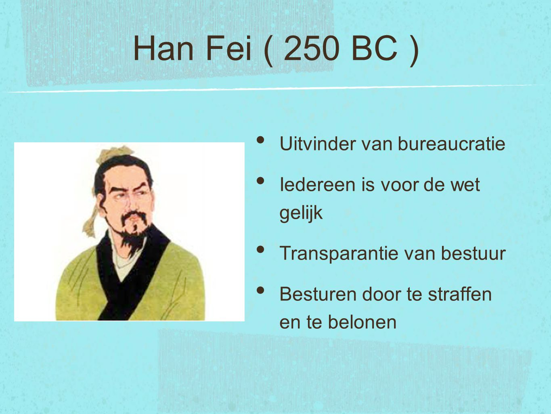 Han Fei ( 250 BC ) Uitvinder van bureaucratie Iedereen is voor de wet gelijk Transparantie van bestuur Besturen door te straffen en te belonen