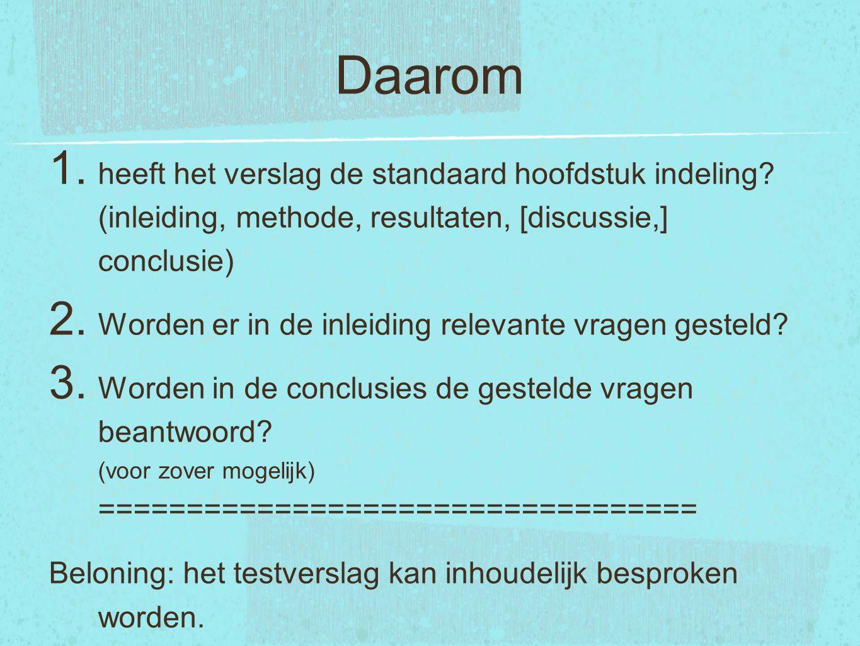Daarom 1. heeft het verslag de standaard hoofdstuk indeling? (inleiding, methode, resultaten, [discussie,] conclusie) 2. Worden er in de inleiding rel