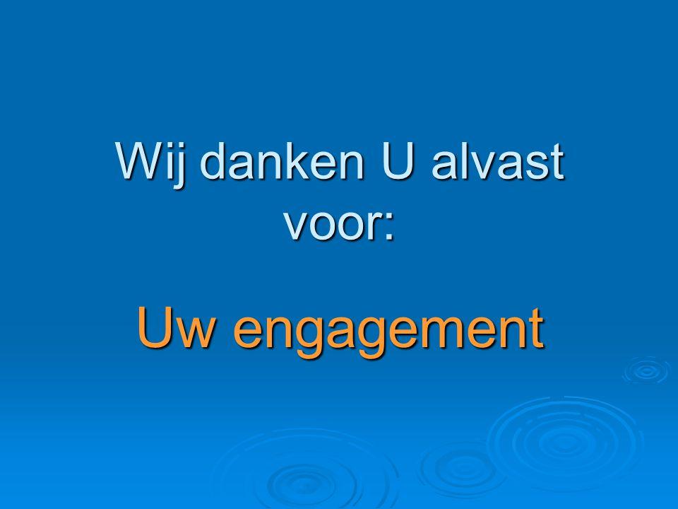 Wij danken U alvast voor: Uw engagement