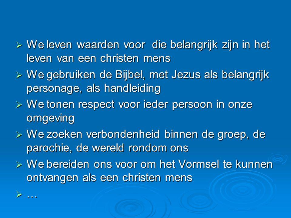  We leven waarden voor die belangrijk zijn in het leven van een christen mens  We gebruiken de Bijbel, met Jezus als belangrijk personage, als handl