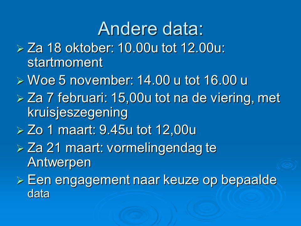 Andere data:  Za 18 oktober: 10.00u tot 12.00u: startmoment  Woe 5 november: 14.00 u tot 16.00 u  Za 7 februari: 15,00u tot na de viering, met krui