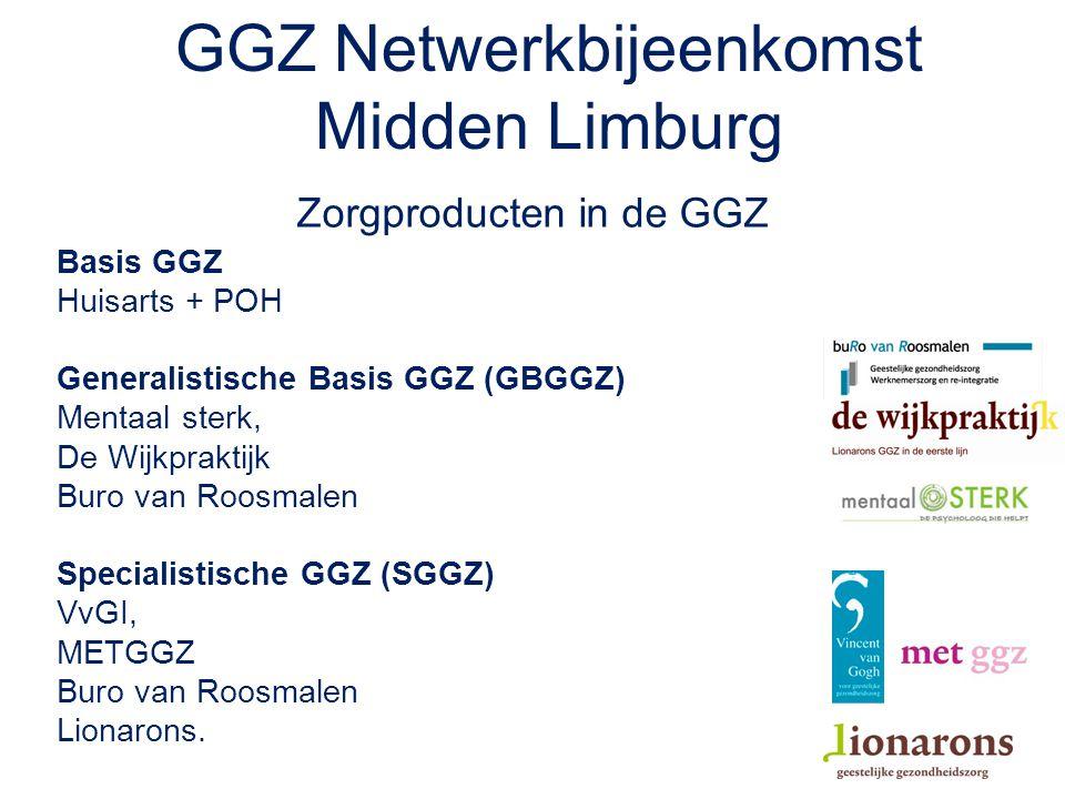 GGZ Netwerkbijeenkomst Midden Limburg Zorgproducten in de GGZ Basis GGZ Huisarts + POH Generalistische Basis GGZ (GBGGZ) Mentaal sterk, De Wijkpraktij