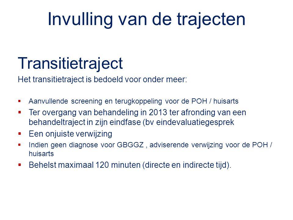 Invulling van de trajecten Transitietraject Het transitietraject is bedoeld voor onder meer:  Aanvullende screening en terugkoppeling voor de POH / h