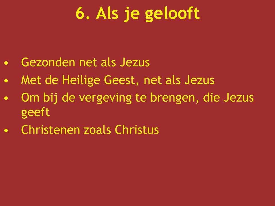 6. Als je gelooft Gezonden net als Jezus Met de Heilige Geest, net als Jezus Om bij de vergeving te brengen, die Jezus geeft Christenen zoals Christus