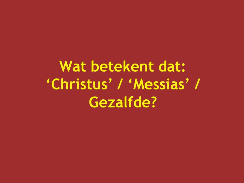 Wat betekent dat: 'Christus' / 'Messias' / Gezalfde?