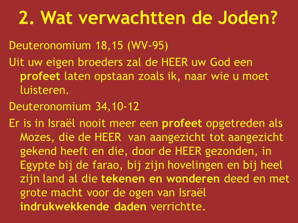 Deuteronomium 18,15 (WV-95) Uit uw eigen broeders zal de HEER uw God een profeet laten opstaan zoals ik, naar wie u moet luisteren. Deuteronomium 34,1