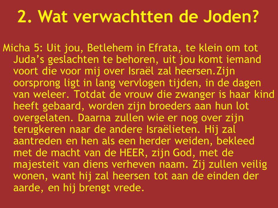 Micha 5: Uit jou, Betlehem in Efrata, te klein om tot Juda's geslachten te behoren, uit jou komt iemand voort die voor mij over Israël zal heersen.Zij