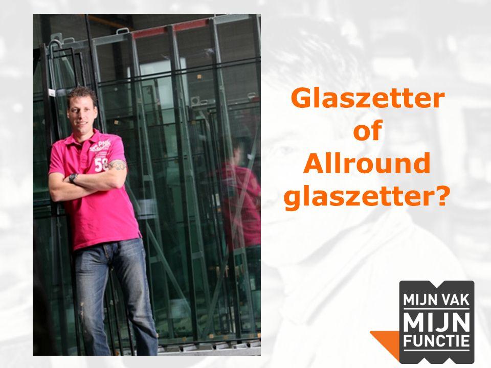 Glaszetter of Allround glaszetter?