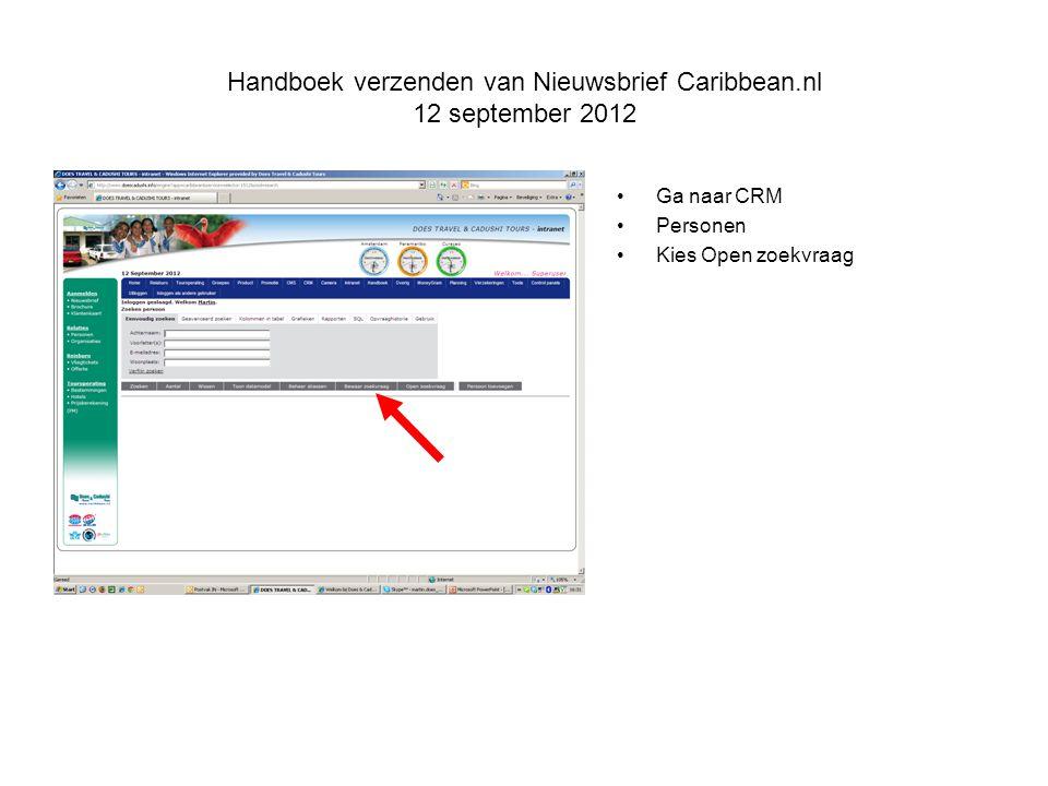 Handboek verzenden van Nieuwsbrief Caribbean.nl 12 september 2012 Ga naar CRM Personen Kies Open zoekvraag