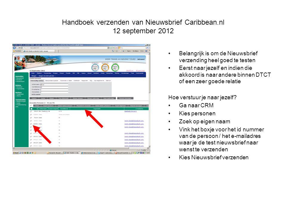 Handboek verzenden van Nieuwsbrief Caribbean.nl 12 september 2012 Belangrijk is om de Nieuwsbrief verzending heel goed te testen Eerst naar jezelf en indien die akkoord is naar andere binnen DTCT of een zeer goede relatie Hoe verstuur je naar jezelf.
