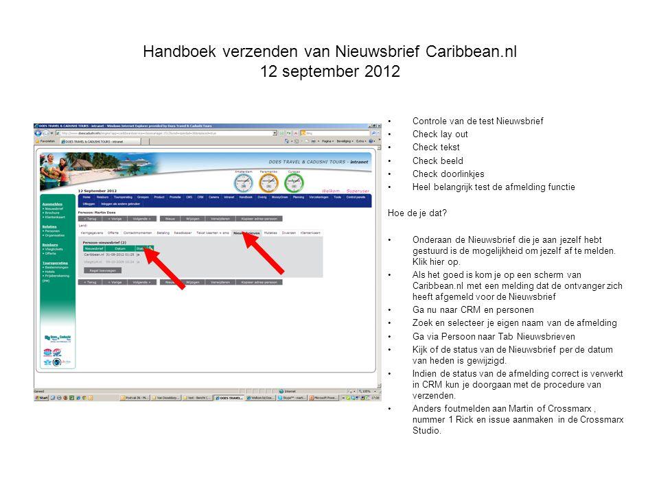 Handboek verzenden van Nieuwsbrief Caribbean.nl 12 september 2012 Controle van de test Nieuwsbrief Check lay out Check tekst Check beeld Check doorlinkjes Heel belangrijk test de afmelding functie Hoe de je dat.
