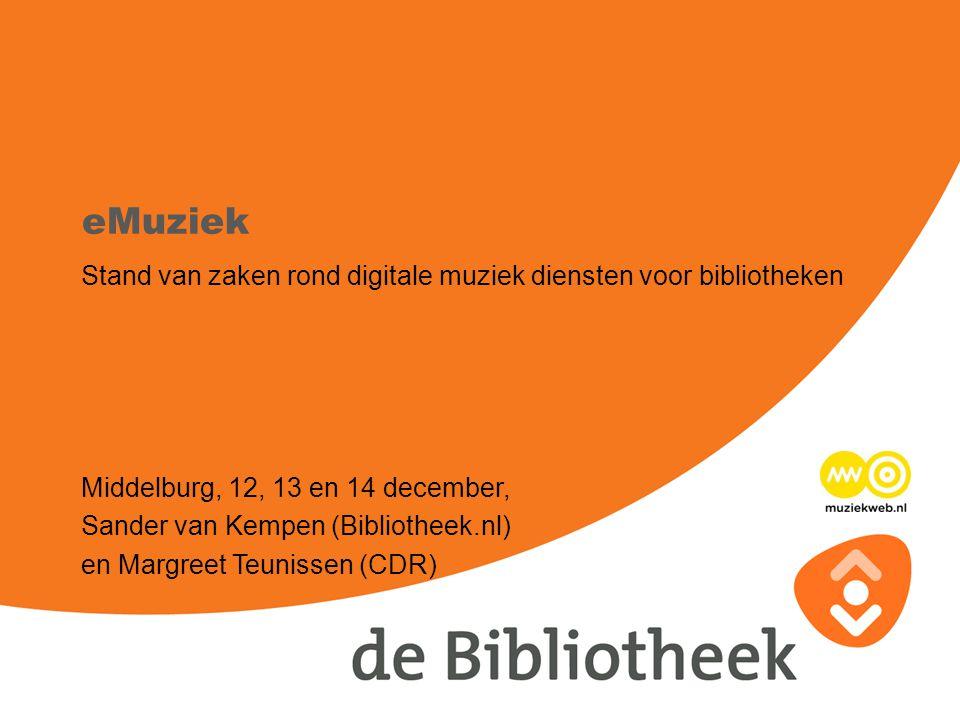 eMuziek Stand van zaken rond digitale muziek diensten voor bibliotheken Middelburg, 12, 13 en 14 december, Sander van Kempen (Bibliotheek.nl) en Margreet Teunissen (CDR)