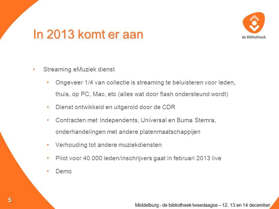In 2013 komt er aan Streaming eMuziek dienst Ongeveer 1/4 van collectie is streaming te beluisteren voor leden, thuis, op PC, Mac, etc (alles wat door flash ondersteund wordt) Dienst ontwikkeld en uitgerold door de CDR Contracten met Independents, Universal en Buma Stemra, onderhandelingen met andere platenmaatschappijen Verhouding tot andere muziekdiensten Pilot voor 40.000 leden/inschrijvers gaat in februari 2013 live Demo Middelburg - de bibliotheek tweedaagse – 12, 13 en 14 december 5
