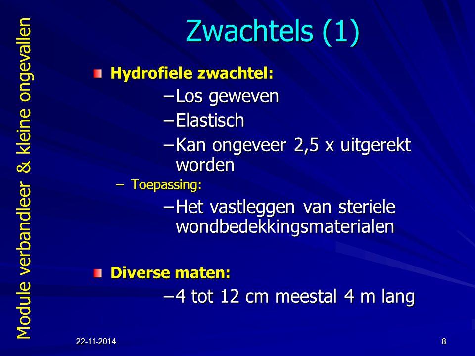 Module verbandleer & kleine ongevallen 22-11-20148 Zwachtels (1) Hydrofiele zwachtel: –Los geweven –Elastisch –Kan ongeveer 2,5 x uitgerekt worden –Toepassing: –Het vastleggen van steriele wondbedekkingsmaterialen Diverse maten: –4 tot 12 cm meestal 4 m lang