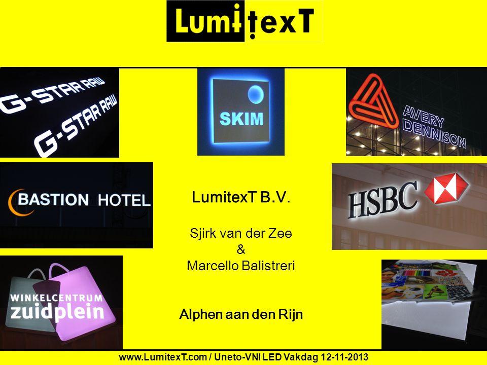LumitexT B.V. Sjirk van der Zee & Marcello Balistreri Alphen aan den Rijn www.LumitexT.com / Uneto-VNI LED Vakdag 12-11-2013