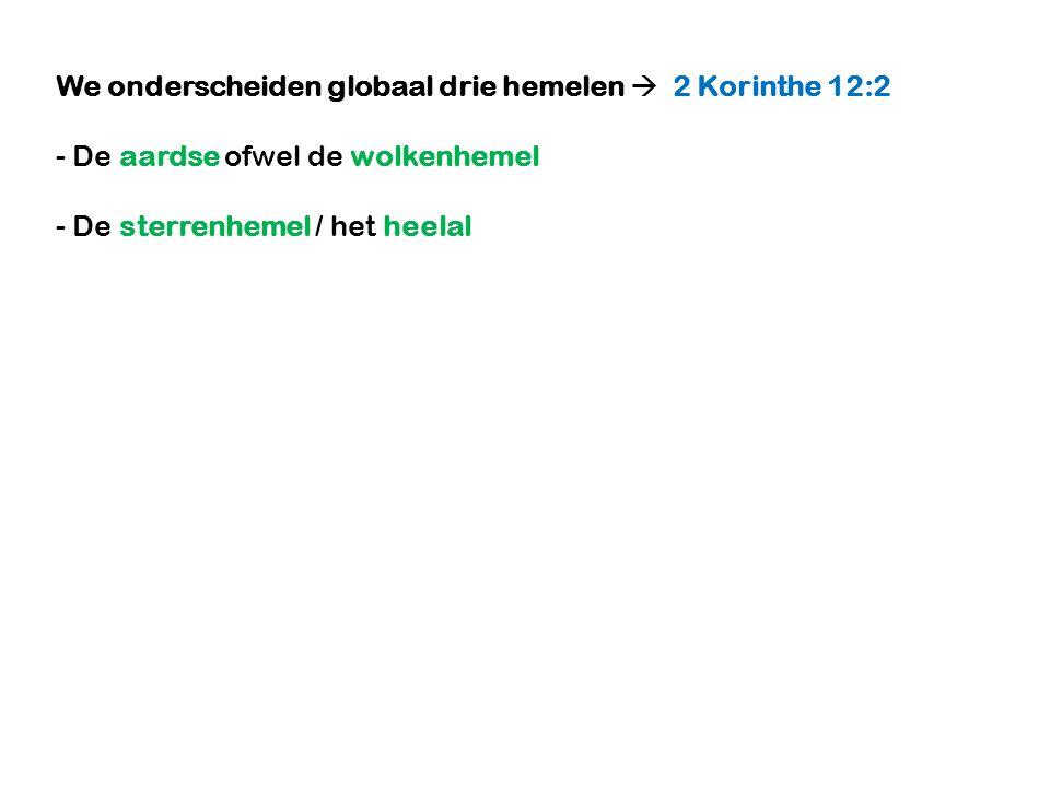 We onderscheiden globaal drie hemelen  2 Korinthe 12:2 - De aardse ofwel de wolkenhemel - De sterrenhemel / het heelal