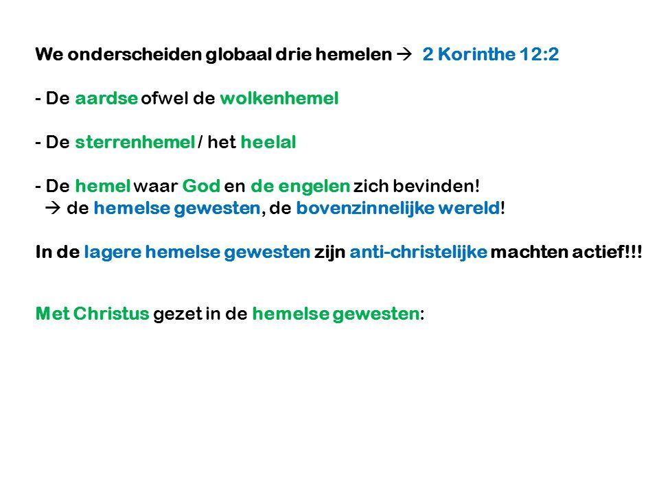 We onderscheiden globaal drie hemelen  2 Korinthe 12:2 - De aardse ofwel de wolkenhemel - De sterrenhemel / het heelal - De hemel waar God en de engelen zich bevinden.