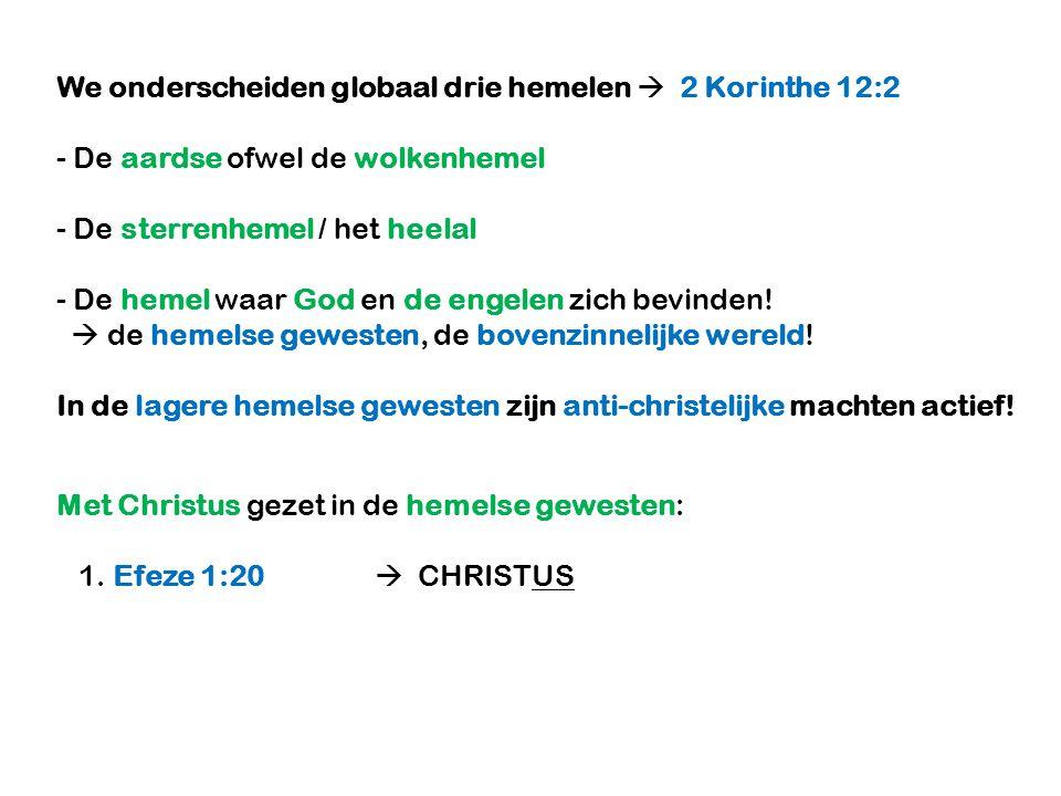 We onderscheiden globaal drie hemelen  2 Korinthe 12:2 - De aardse ofwel de wolkenhemel - De sterrenhemel / het heelal - De hemel waar God en de enge