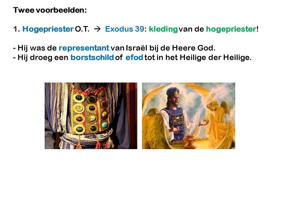 Twee voorbeelden: 1.Hogepriester O.T.  Exodus 39: kleding van de hogepriester.