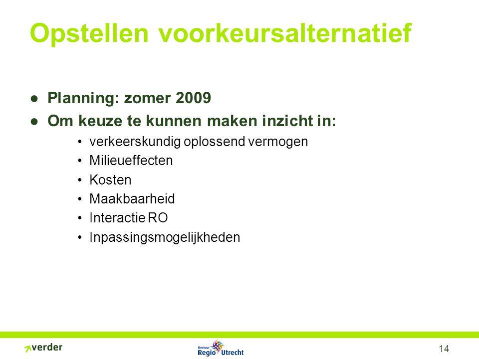 14 Opstellen voorkeursalternatief ●Planning: zomer 2009 ●Om keuze te kunnen maken inzicht in: verkeerskundig oplossend vermogen Milieueffecten Kosten