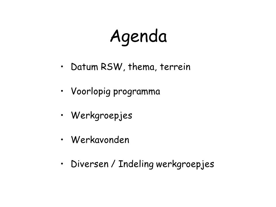 Agenda Datum RSW, thema, terrein Voorlopig programma Werkgroepjes Werkavonden Diversen / Indeling werkgroepjes
