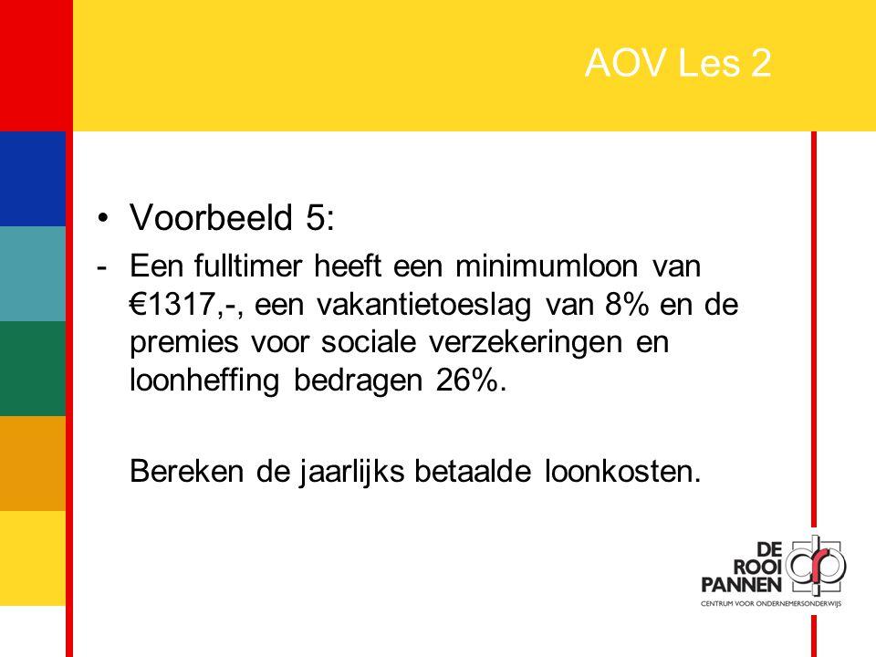 17 AOV Les 2 Voorbeeld 5: -Een fulltimer heeft een minimumloon van €1317,-, een vakantietoeslag van 8% en de premies voor sociale verzekeringen en loo