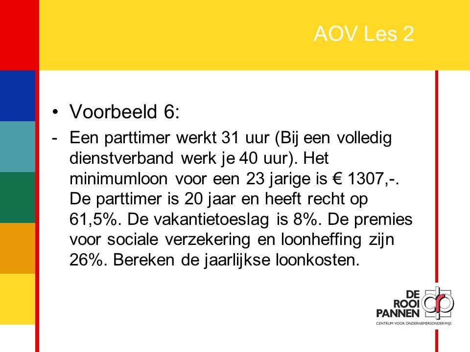 19 AOV Les 2 Voorbeeld 6: - Een parttimer werkt 31 uur (Bij een volledig dienstverband werk je 40 uur). Het minimumloon voor een 23 jarige is € 1307,-