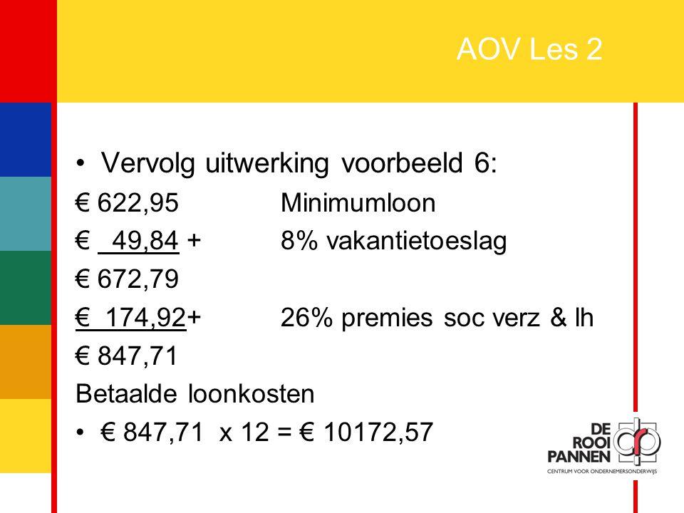21 AOV Les 2 Vervolg uitwerking voorbeeld 6: € 622,95 Minimumloon € 49,84 +8% vakantietoeslag € 672,79 € 174,92+26% premies soc verz & lh € 847,71 Bet
