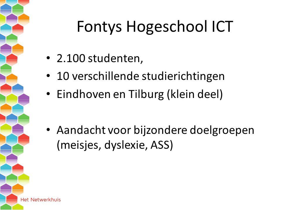 Fontys Hogeschool ICT 2.100 studenten, 10 verschillende studierichtingen Eindhoven en Tilburg (klein deel) Aandacht voor bijzondere doelgroepen (meisjes, dyslexie, ASS)