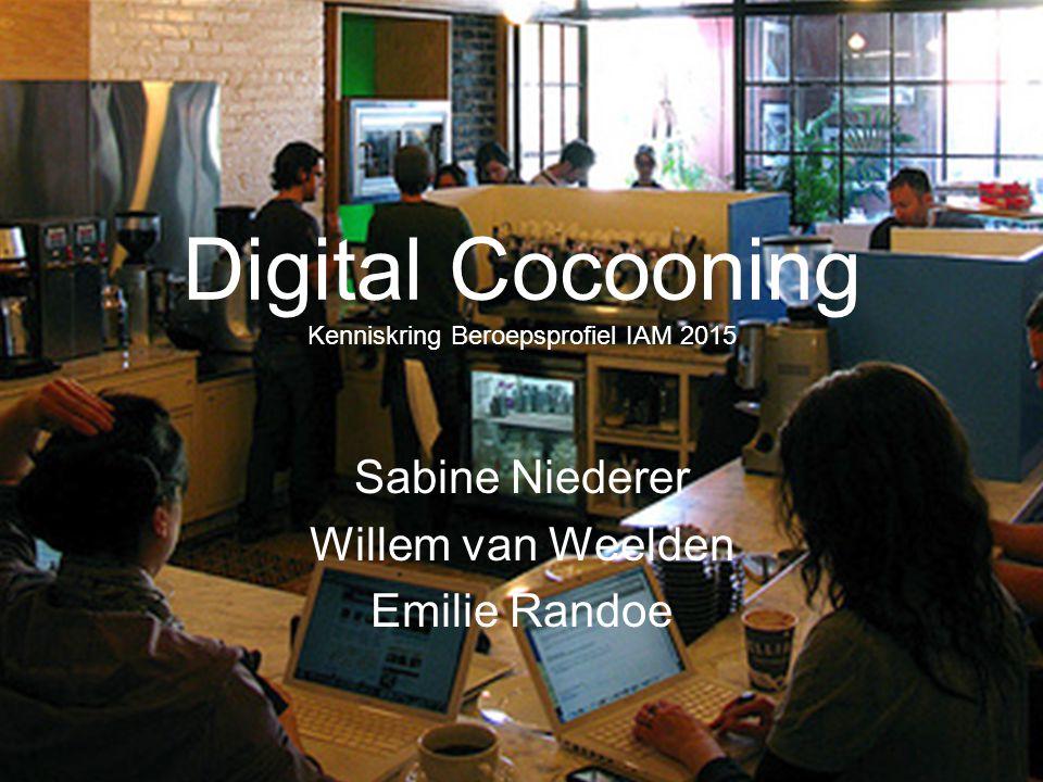 Digital Cocooning Kenniskring Beroepsprofiel IAM 2015 Sabine Niederer Willem van Weelden Emilie Randoe