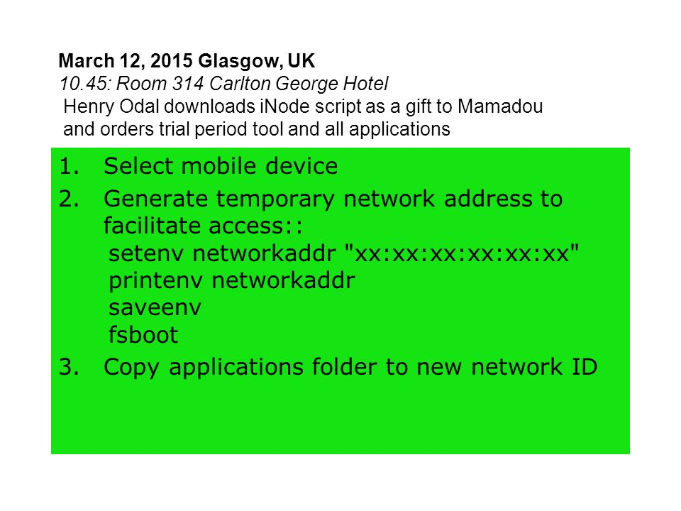 March 12, 2015 Glasgow, UK 10.45: Room 314 Carlton George Hotel Henry Odal downloads iNode script as a gift to Mamadou and orders trial period tool an