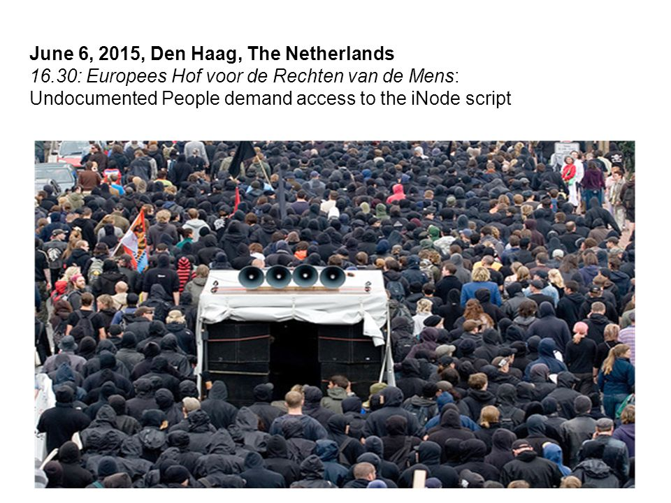 June 6, 2015, Den Haag, The Netherlands 16.30: Europees Hof voor de Rechten van de Mens: Undocumented People demand access to the iNode script