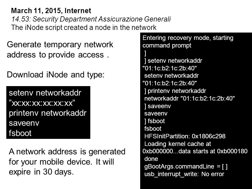 "March 11, 2015, Internet 14.53: Security Department Assicurazione Generali The iNode script created a node in the network setenv networkaddr ""xx:xx:xx"