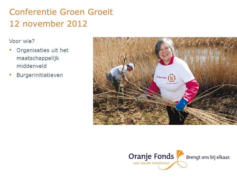 Conferentie Groen Groeit 12 november 2012 Wanneer naar het Oranje Fonds.