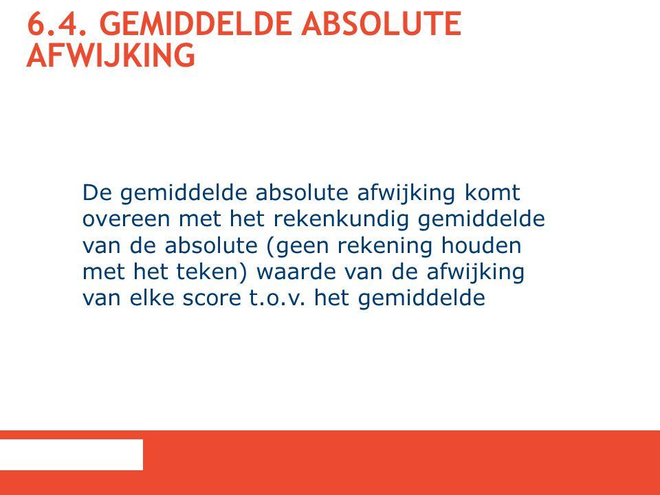 6.4. GEMIDDELDE ABSOLUTE AFWIJKING De gemiddelde absolute afwijking komt overeen met het rekenkundig gemiddelde van de absolute (geen rekening houden