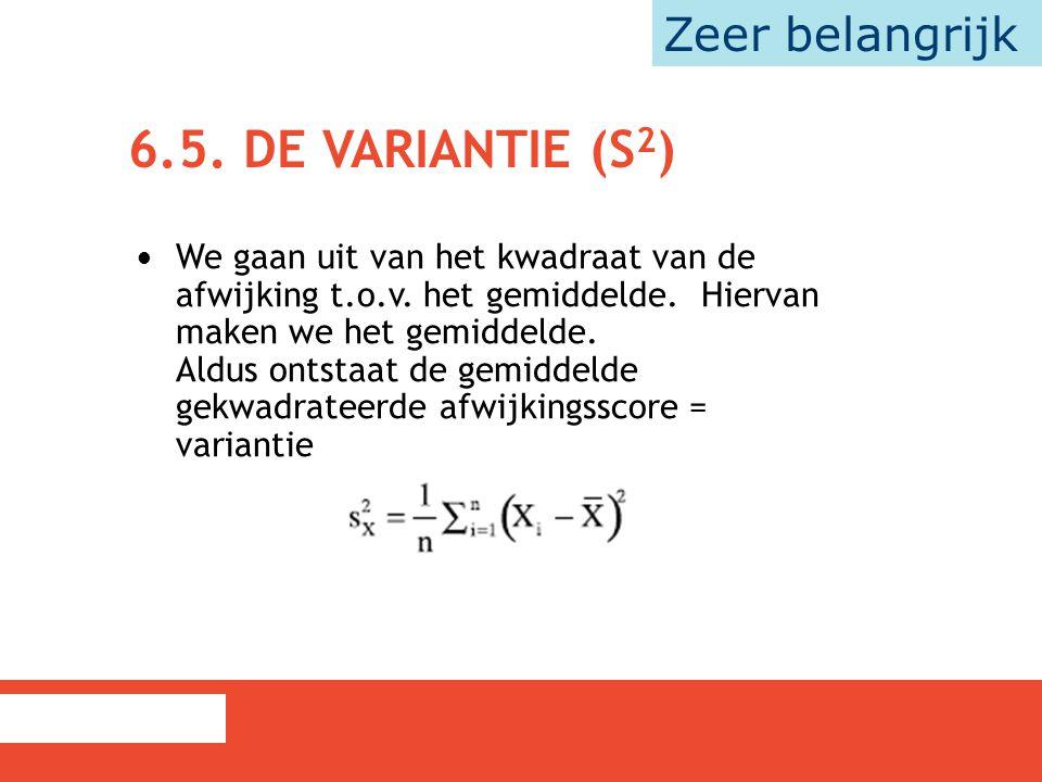 6.5. DE VARIANTIE (S 2 ) We gaan uit van het kwadraat van de afwijking t.o.v. het gemiddelde. Hiervan maken we het gemiddelde. Aldus ontstaat de gemid