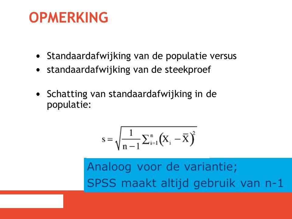 OPMERKING Standaardafwijking van de populatie versus standaardafwijking van de steekproef Schatting van standaardafwijking in de populatie: Analoog vo