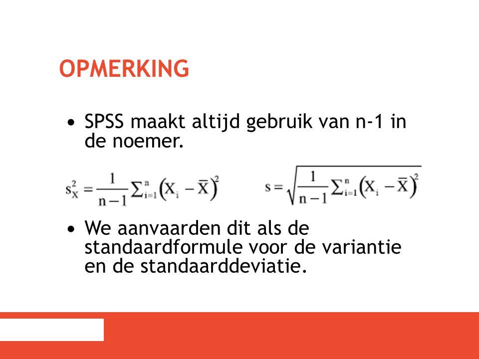 OPMERKING SPSS maakt altijd gebruik van n-1 in de noemer. We aanvaarden dit als de standaardformule voor de variantie en de standaarddeviatie.