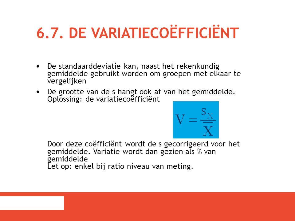 6.7. DE VARIATIECOËFFICIËNT De standaarddeviatie kan, naast het rekenkundig gemiddelde gebruikt worden om groepen met elkaar te vergelijken De grootte