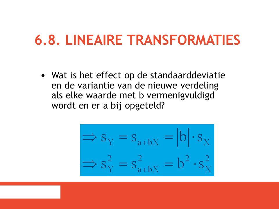 6.8. LINEAIRE TRANSFORMATIES Wat is het effect op de standaarddeviatie en de variantie van de nieuwe verdeling als elke waarde met b vermenigvuldigd w