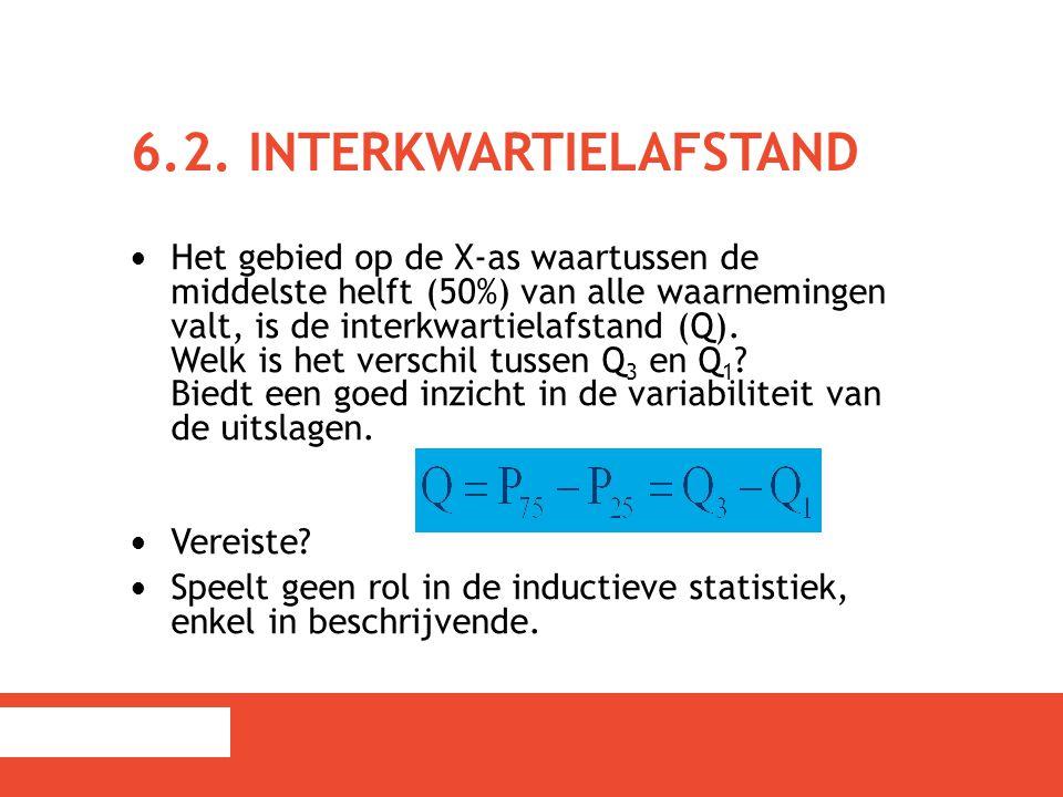 6.2. INTERKWARTIELAFSTAND Het gebied op de X-as waartussen de middelste helft (50%) van alle waarnemingen valt, is de interkwartielafstand (Q). Welk i