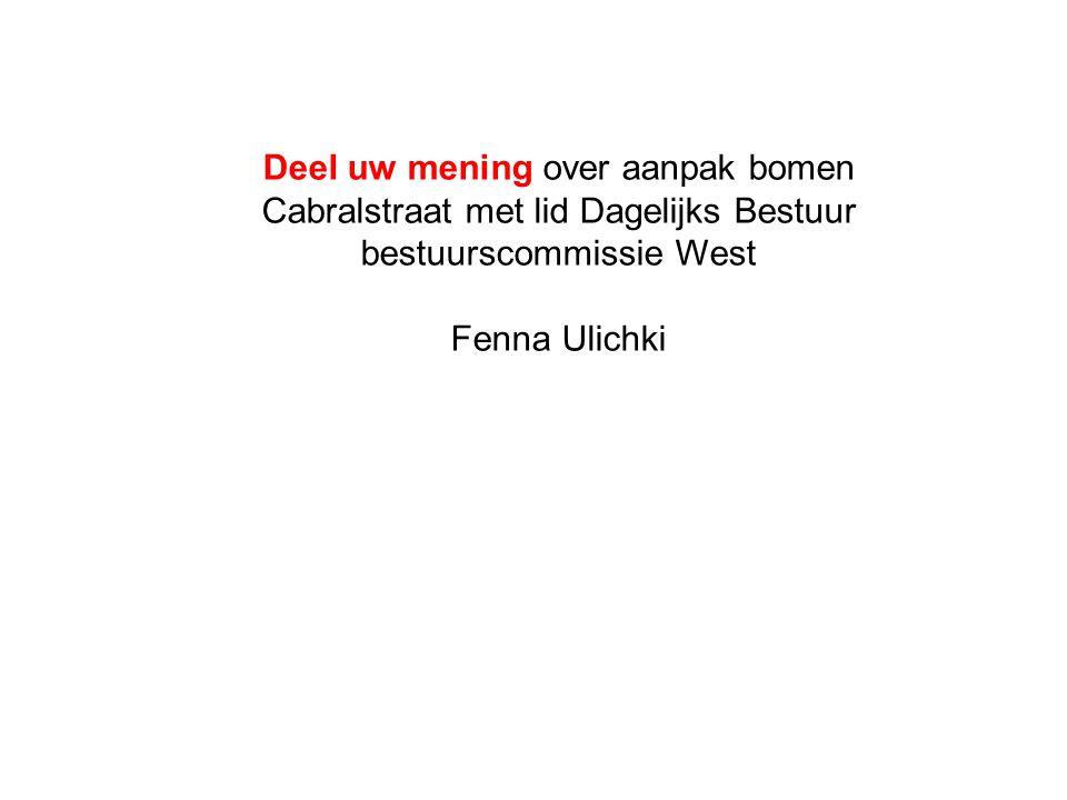 Deel uw mening over aanpak bomen Cabralstraat met lid Dagelijks Bestuur bestuurscommissie West Fenna Ulichki