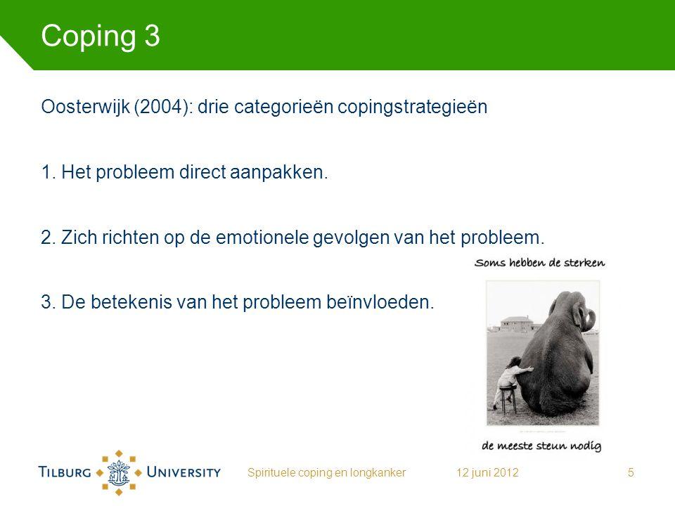 Coping 3 Oosterwijk (2004): drie categorieën copingstrategieën 1. Het probleem direct aanpakken. 2. Zich richten op de emotionele gevolgen van het pro