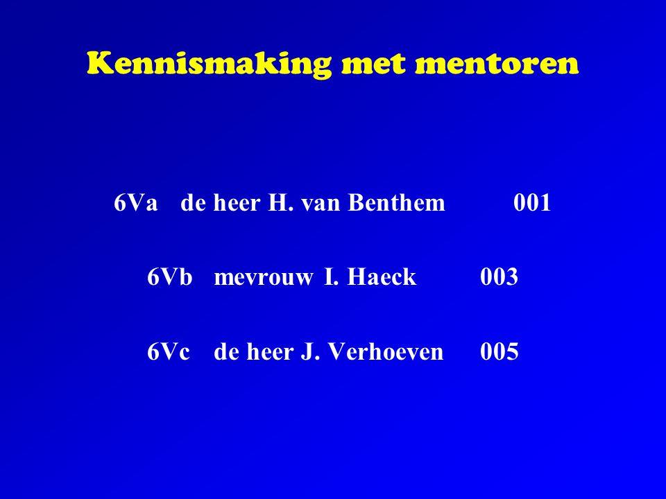 Kennismaking met mentoren 6Vade heer H. van Benthem 001 6Vb mevrouw I. Haeck003 6Vcde heer J. Verhoeven005