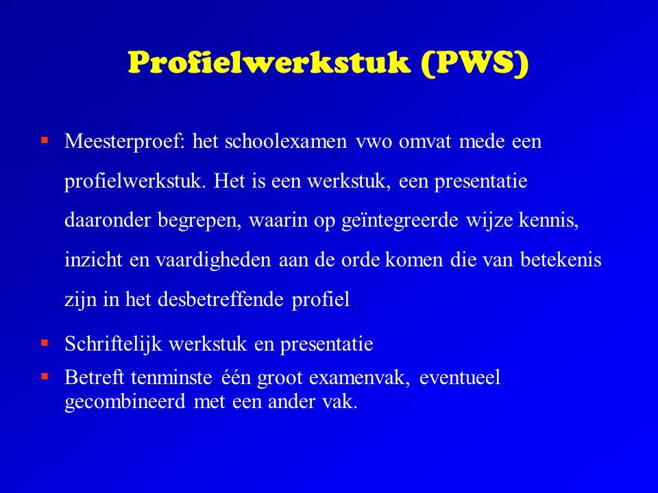 Profielwerkstuk (PWS)  Meesterproef: het schoolexamen vwo omvat mede een profielwerkstuk. Het is een werkstuk, een presentatie daaronder begrepen, wa